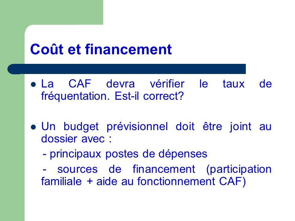 Coût et financement La CAF devra vérifier le taux de fréquentation. Est-il correct Un budget prévisionnel doit être joint au dossier avec :