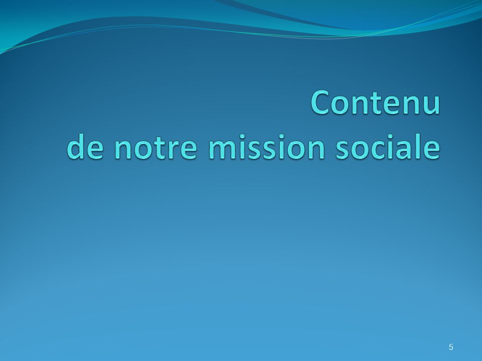 Contenu de notre mission sociale
