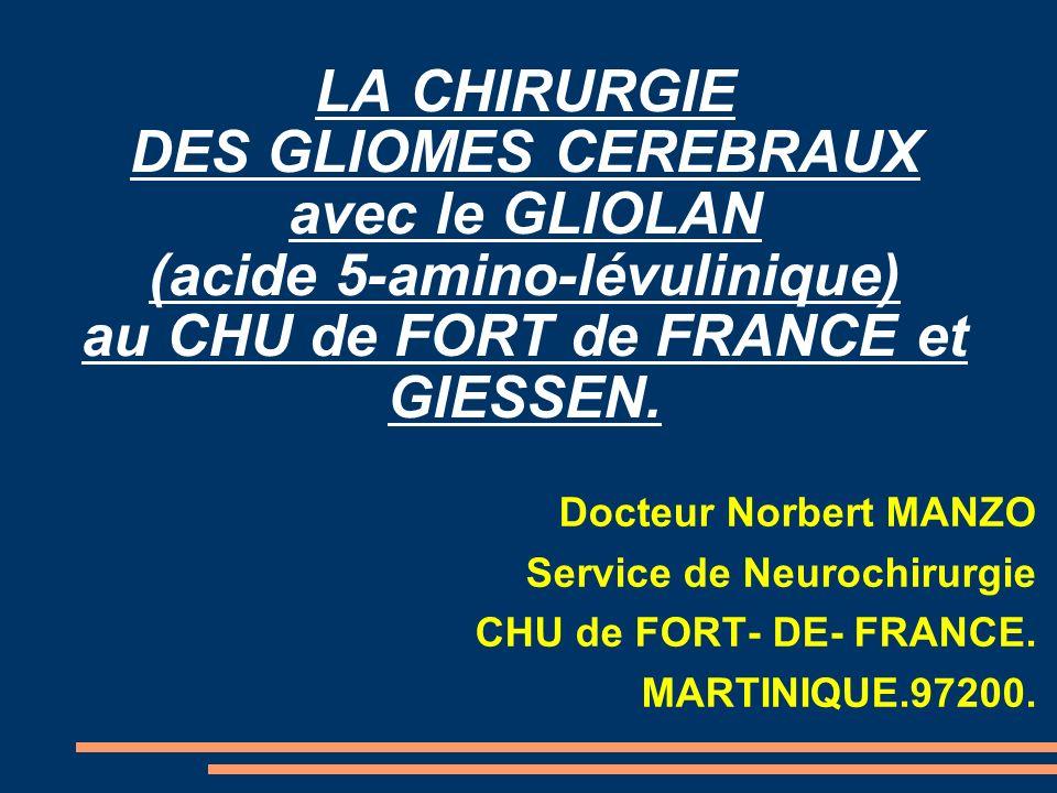 LA CHIRURGIE DES GLIOMES CEREBRAUX avec le GLIOLAN (acide 5-amino-lévulinique) au CHU de FORT de FRANCE et GIESSEN.