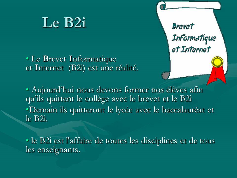 Le B2i Le Brevet Informatique et Internet (B2i) est une réalité.