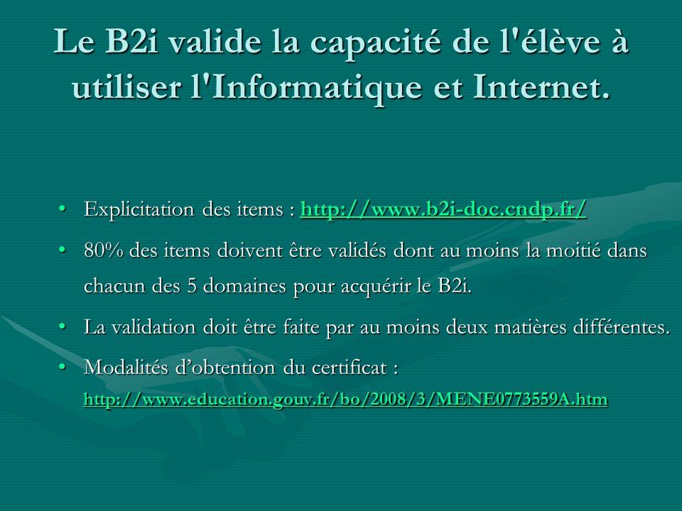 Le B2i valide la capacité de l élève à utiliser l Informatique et Internet.