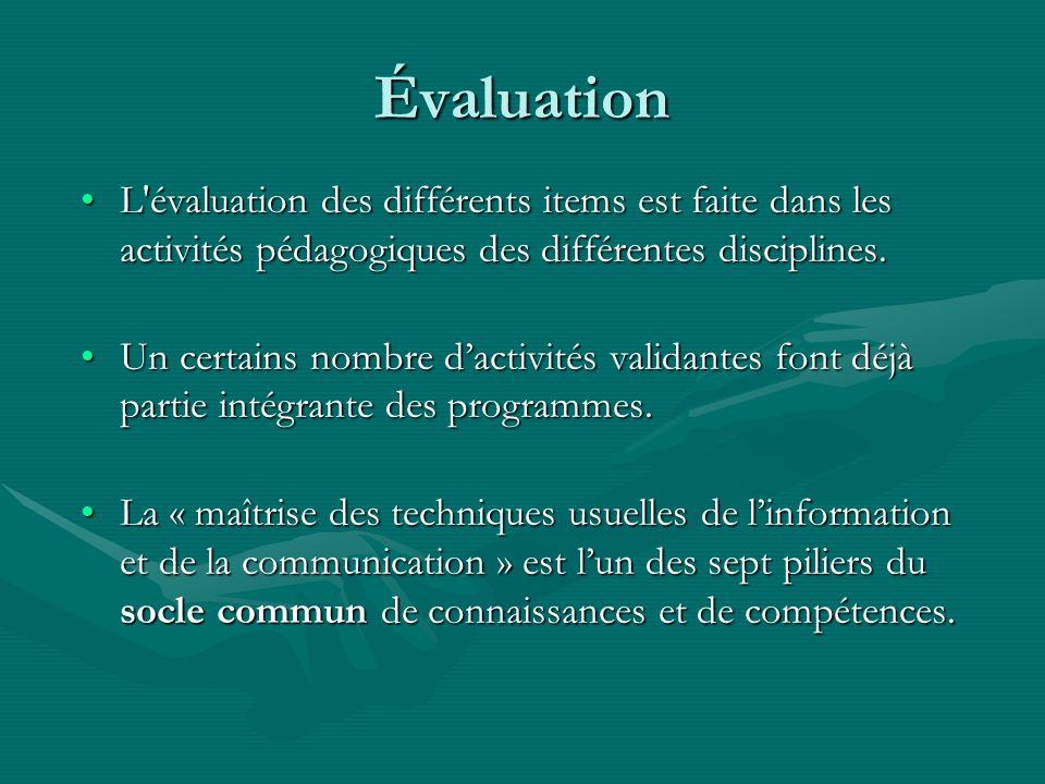 Évaluation L évaluation des différents items est faite dans les activités pédagogiques des différentes disciplines.