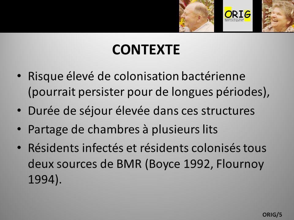 CONTEXTE Risque élevé de colonisation bactérienne (pourrait persister pour de longues périodes), Durée de séjour élevée dans ces structures.