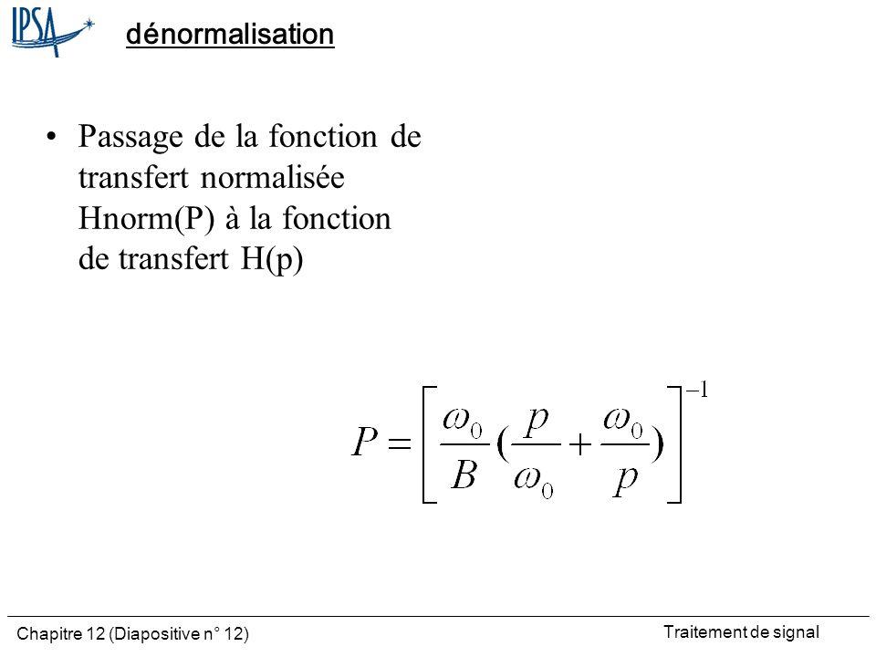 dénormalisation Passage de la fonction de transfert normalisée Hnorm(P) à la fonction de transfert H(p)