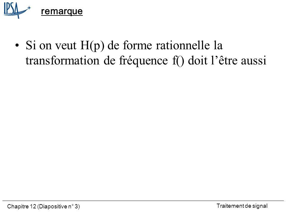 remarque Si on veut H(p) de forme rationnelle la transformation de fréquence f() doit l'être aussi