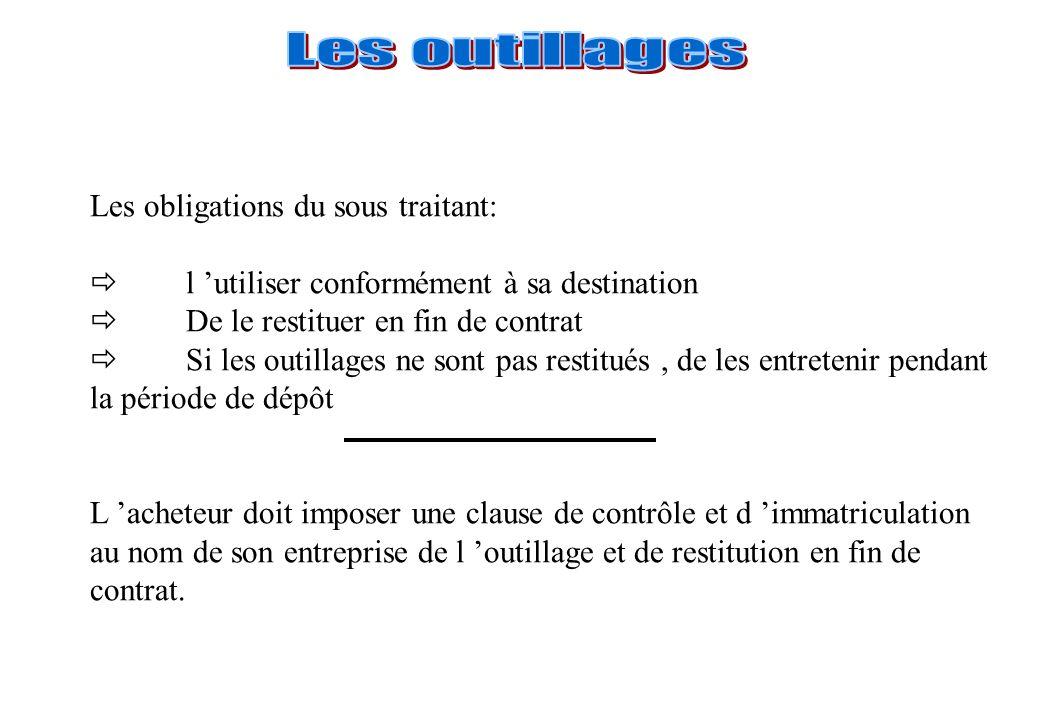 Les outillages Les obligations du sous traitant: l 'utiliser conformément à sa destination. De le restituer en fin de contrat.