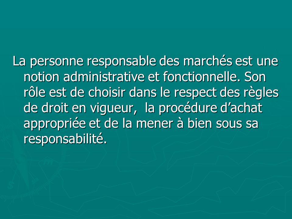 La personne responsable des marchés est une notion administrative et fonctionnelle.
