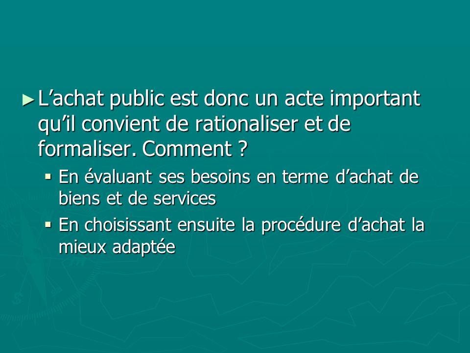 L'achat public est donc un acte important qu'il convient de rationaliser et de formaliser. Comment