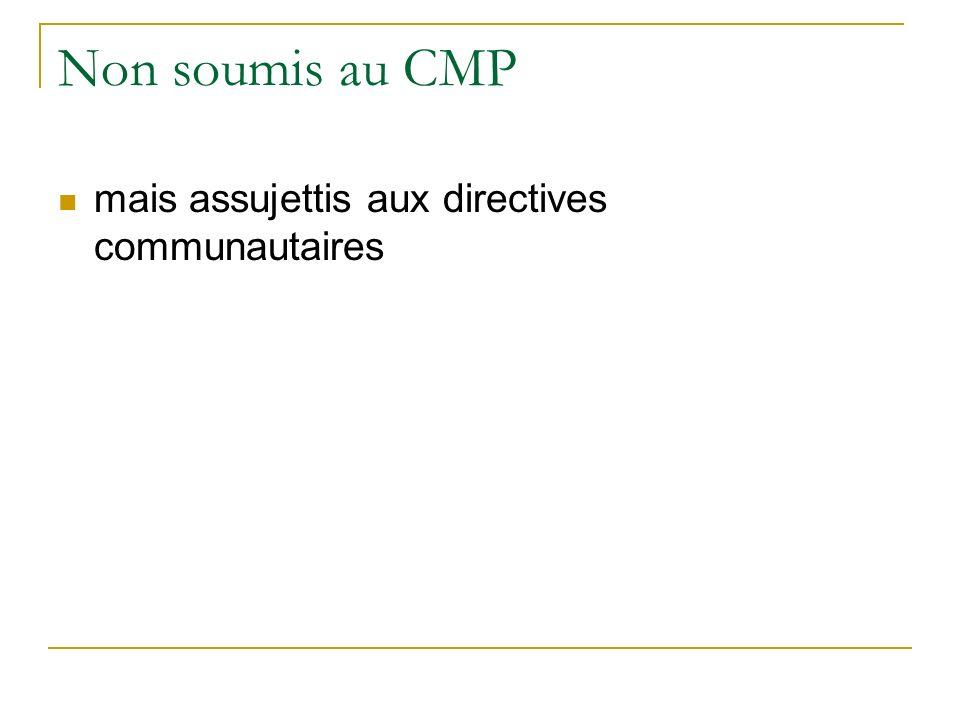 Non soumis au CMP mais assujettis aux directives communautaires