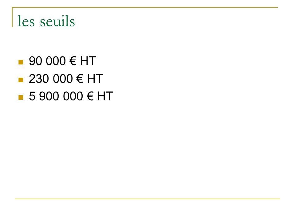 les seuils 90 000 € HT 230 000 € HT 5 900 000 € HT