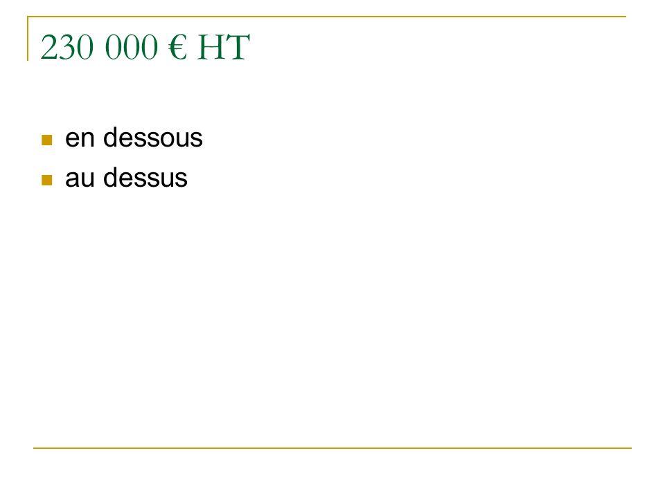 230 000 € HT en dessous au dessus