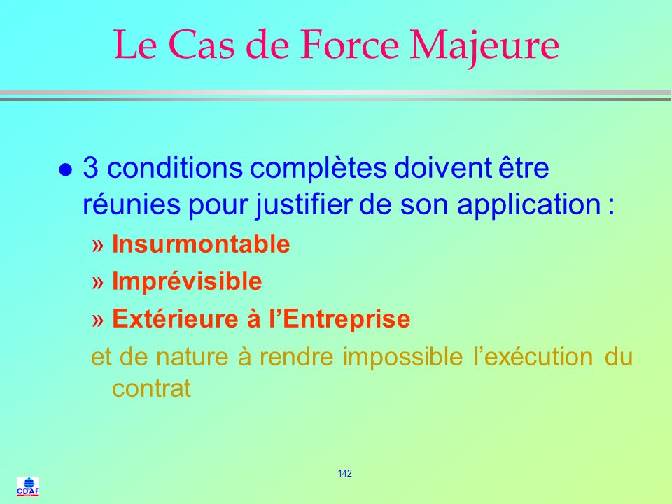Le Cas de Force Majeure 3 conditions complètes doivent être réunies pour justifier de son application :