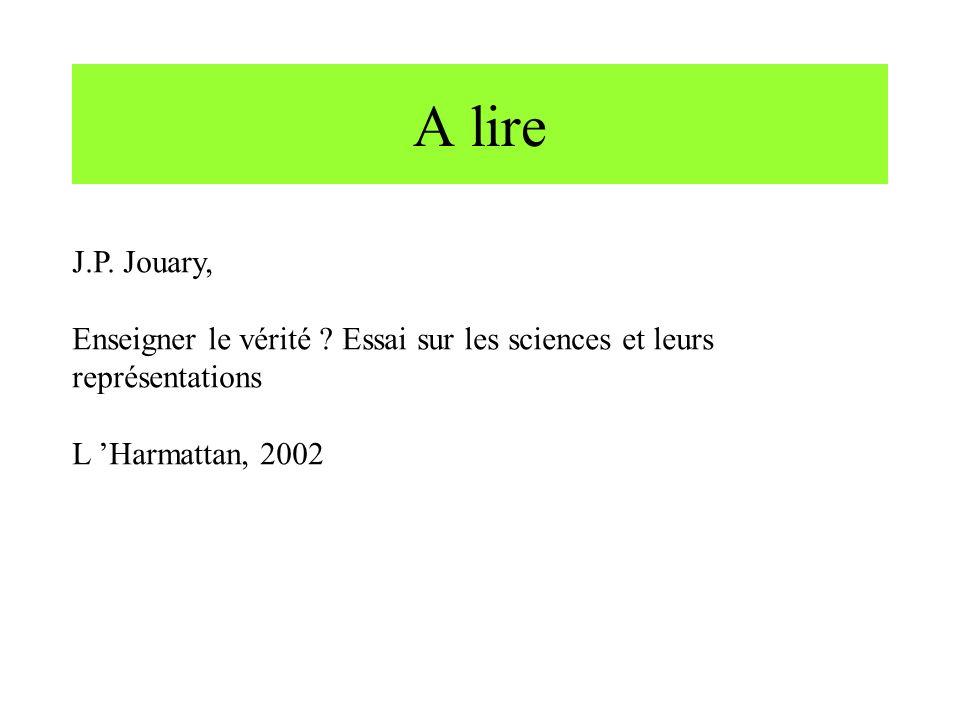 A lire J.P. Jouary, Enseigner le vérité . Essai sur les sciences et leurs représentations.