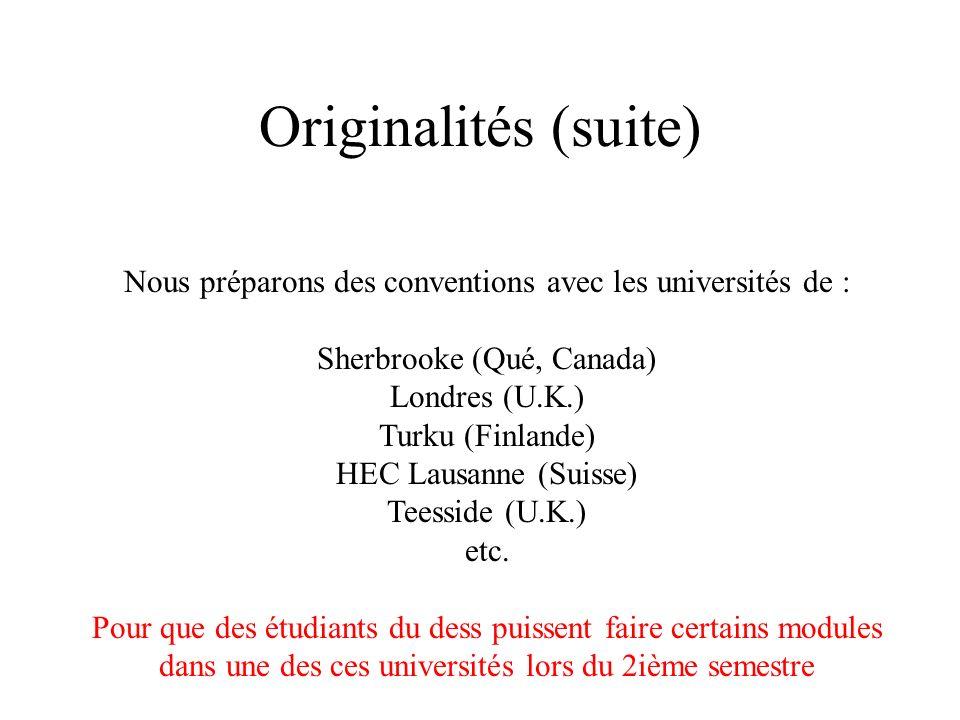 Originalités (suite) Nous préparons des conventions avec les universités de : Sherbrooke (Qué, Canada)