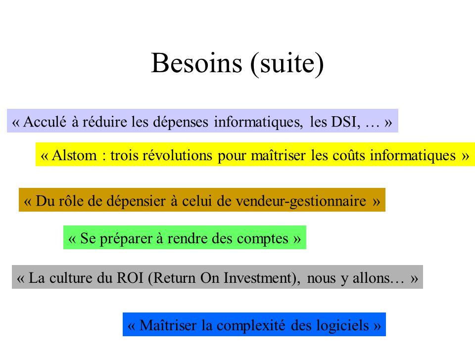 Besoins (suite) « Acculé à réduire les dépenses informatiques, les DSI, … » « Alstom : trois révolutions pour maîtriser les coûts informatiques »