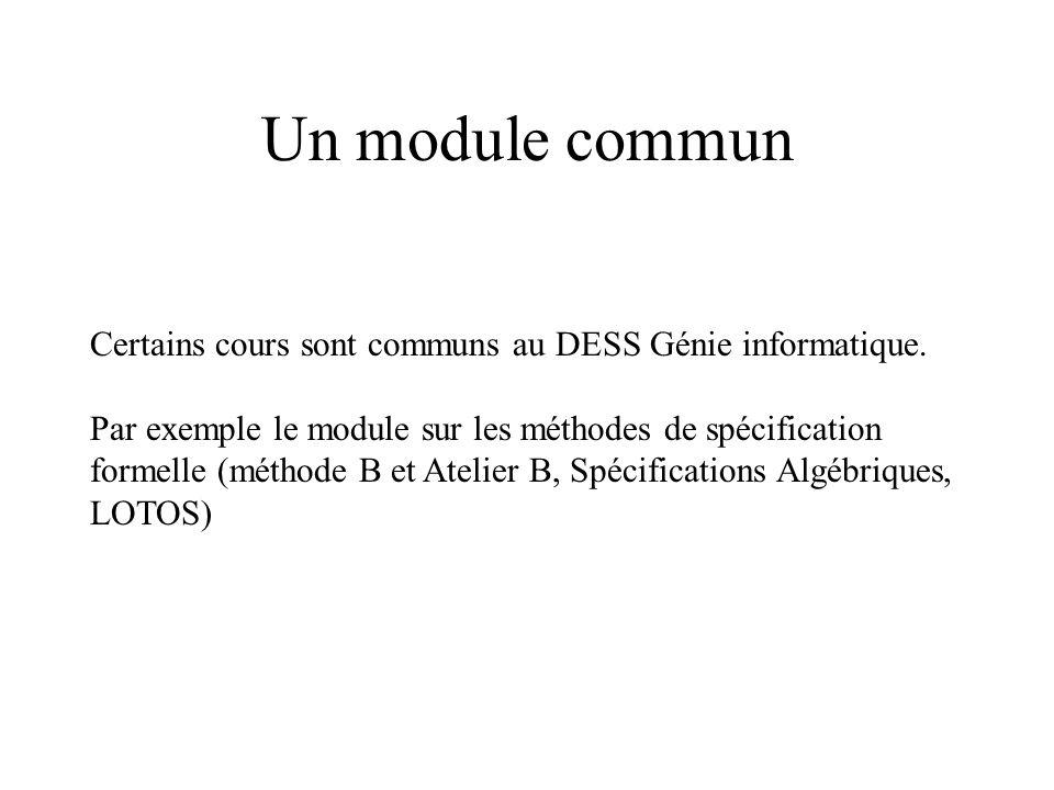 Un module commun Certains cours sont communs au DESS Génie informatique. Par exemple le module sur les méthodes de spécification.