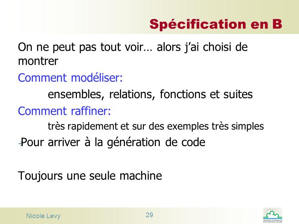 Spécification en B On ne peut pas tout voir… alors j'ai choisi de montrer. Comment modéliser: ensembles, relations, fonctions et suites.