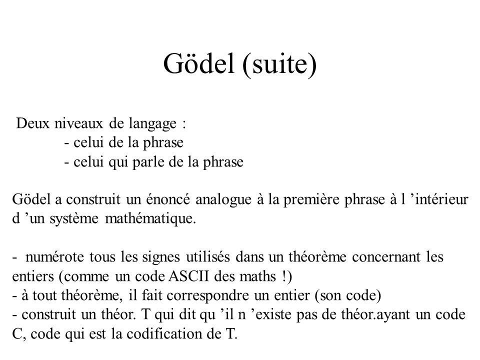 Gödel (suite) Deux niveaux de langage : - celui de la phrase