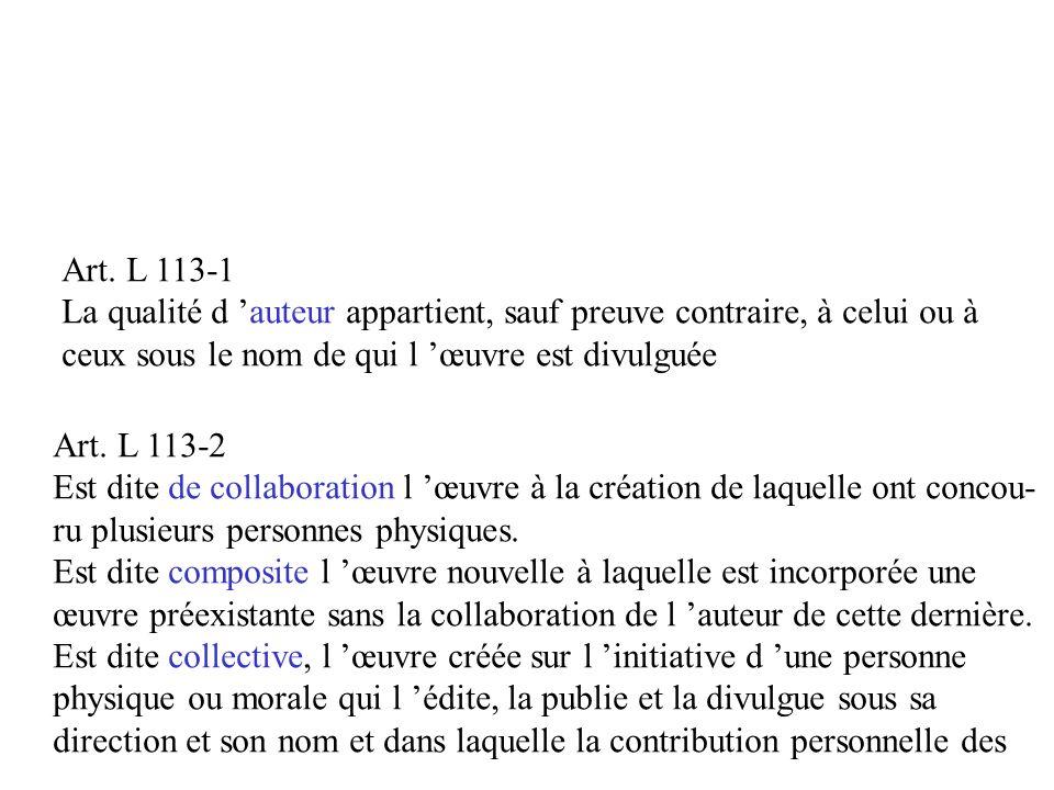 Art. L 113-1 La qualité d 'auteur appartient, sauf preuve contraire, à celui ou à. ceux sous le nom de qui l 'œuvre est divulguée.