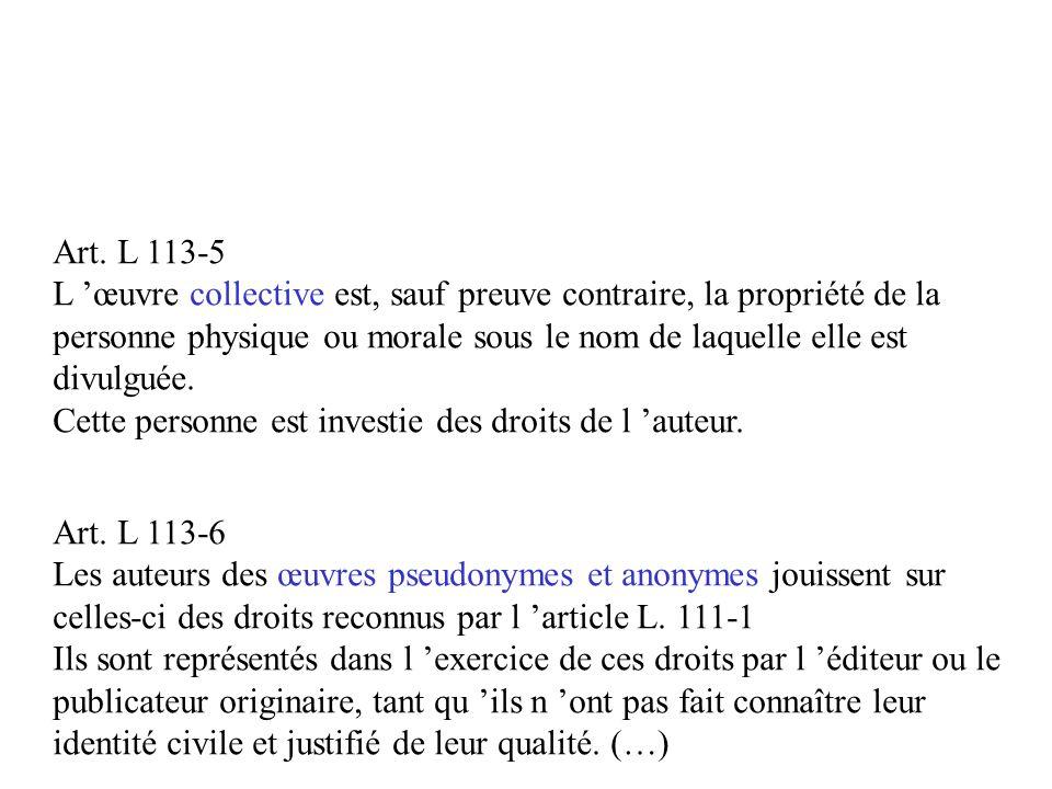 Art. L 113-5 L 'œuvre collective est, sauf preuve contraire, la propriété de la. personne physique ou morale sous le nom de laquelle elle est.