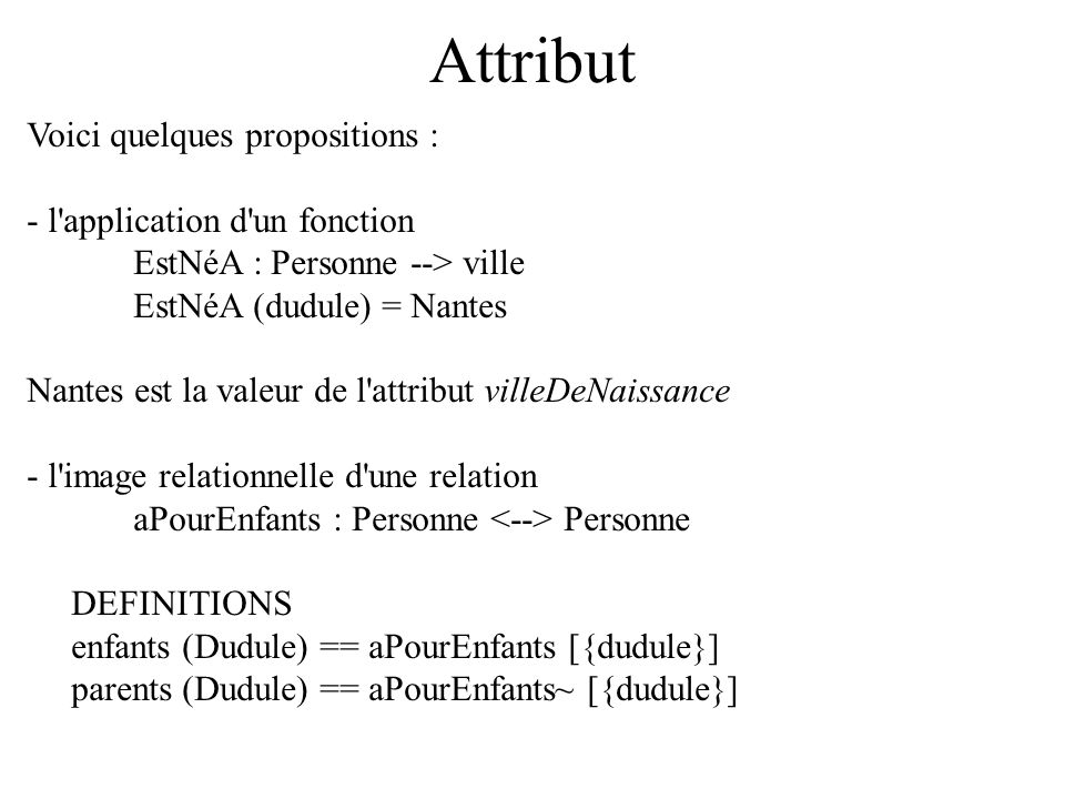 Attribut Voici quelques propositions : - l application d un fonction