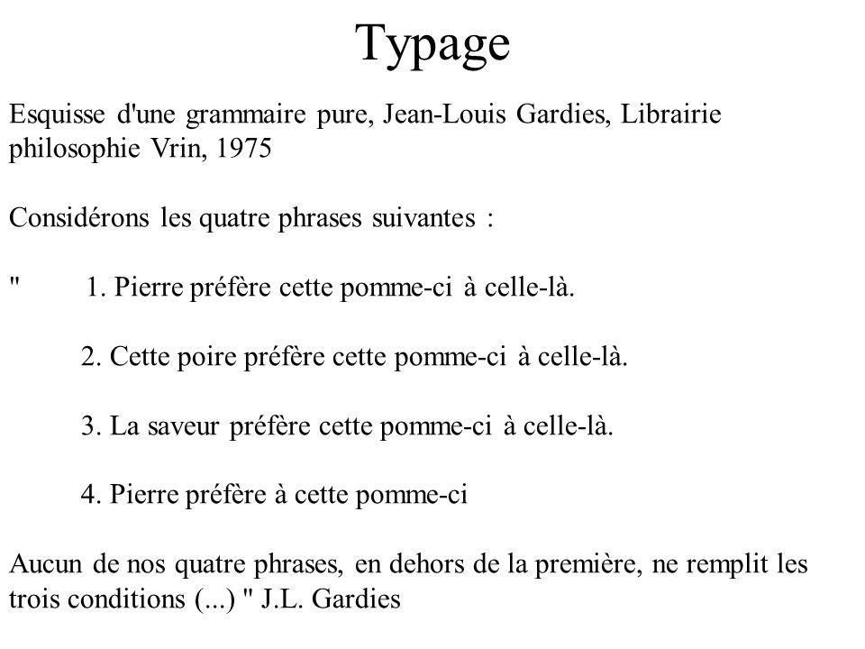 TypageEsquisse d une grammaire pure, Jean-Louis Gardies, Librairie philosophie Vrin, 1975. Considérons les quatre phrases suivantes :