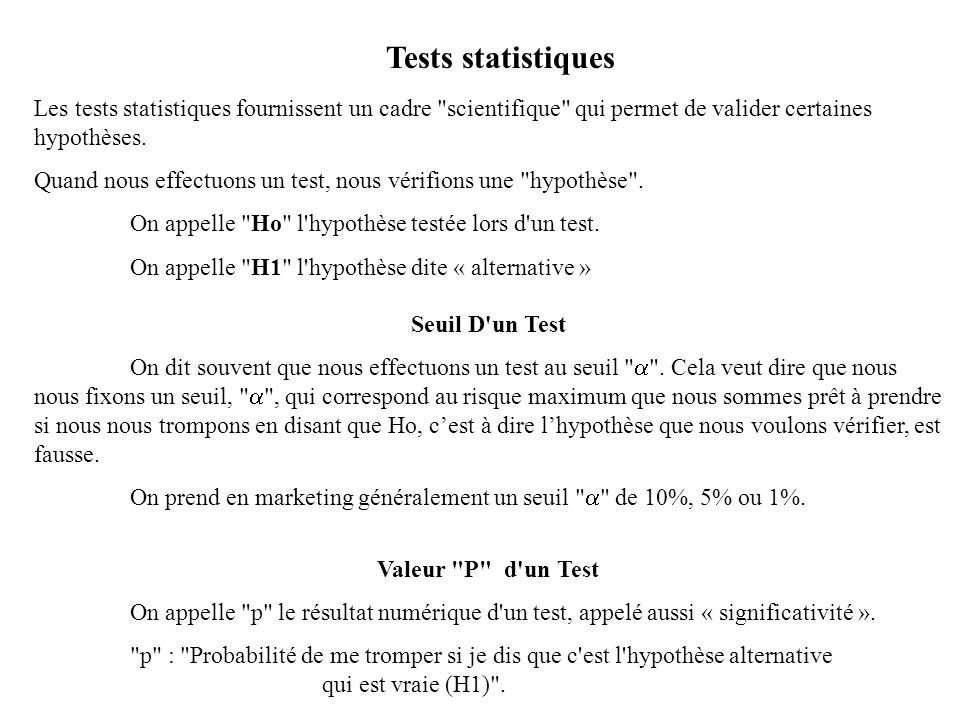 Tests statistiques Les tests statistiques fournissent un cadre scientifique qui permet de valider certaines hypothèses.