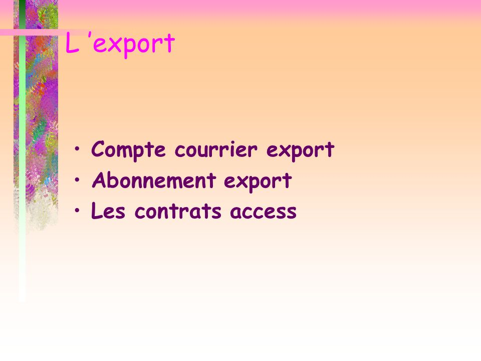 L 'export Compte courrier export Abonnement export Les contrats access