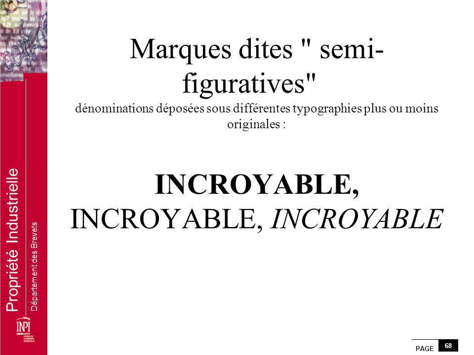 Marques dites semi-figuratives dénominations déposées sous différentes typographies plus ou moins originales : INCROYABLE, INCROYABLE, INCROYABLE
