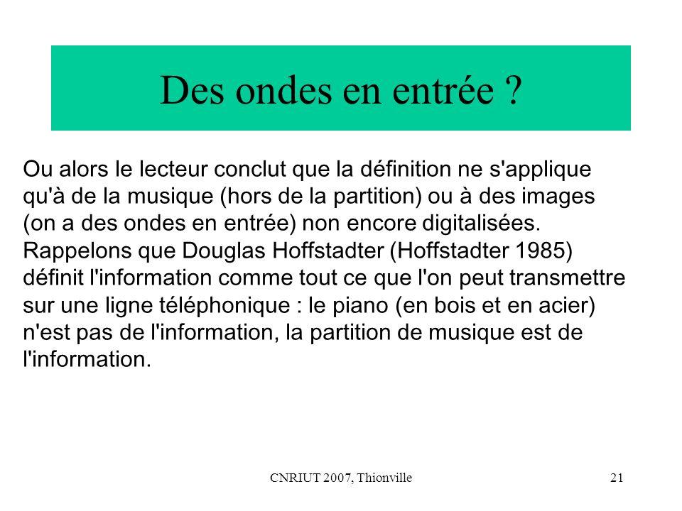 Des ondes en entrée Ou alors le lecteur conclut que la définition ne s applique. qu à de la musique (hors de la partition) ou à des images.