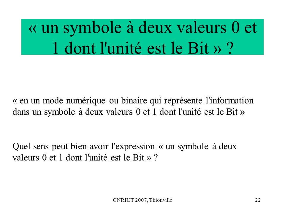 « un symbole à deux valeurs 0 et 1 dont l unité est le Bit »