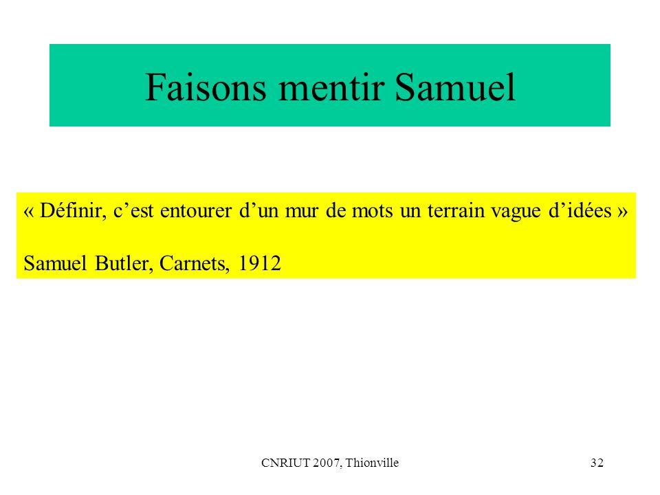 Faisons mentir Samuel « Définir, c'est entourer d'un mur de mots un terrain vague d'idées » Samuel Butler, Carnets, 1912.