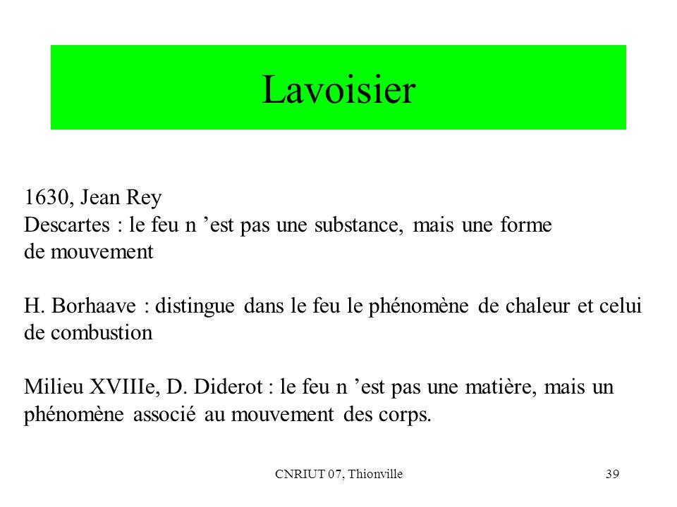 Lavoisier 1630, Jean Rey. Descartes : le feu n 'est pas une substance, mais une forme. de mouvement.