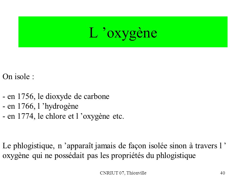 L 'oxygène On isole : - en 1756, le dioxyde de carbone