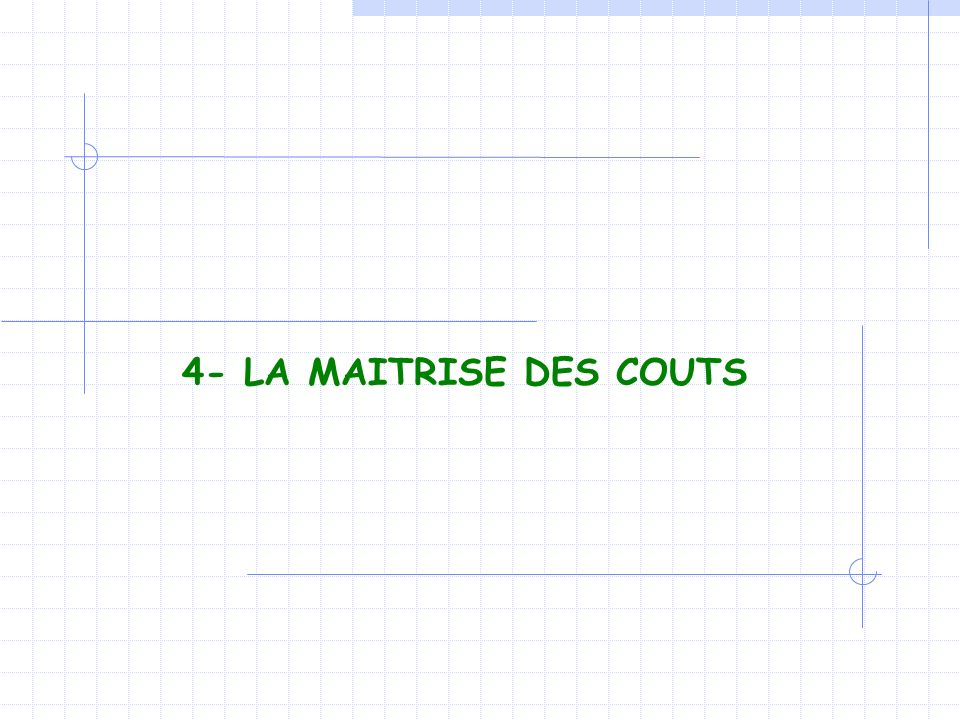 4- LA MAITRISE DES COUTS