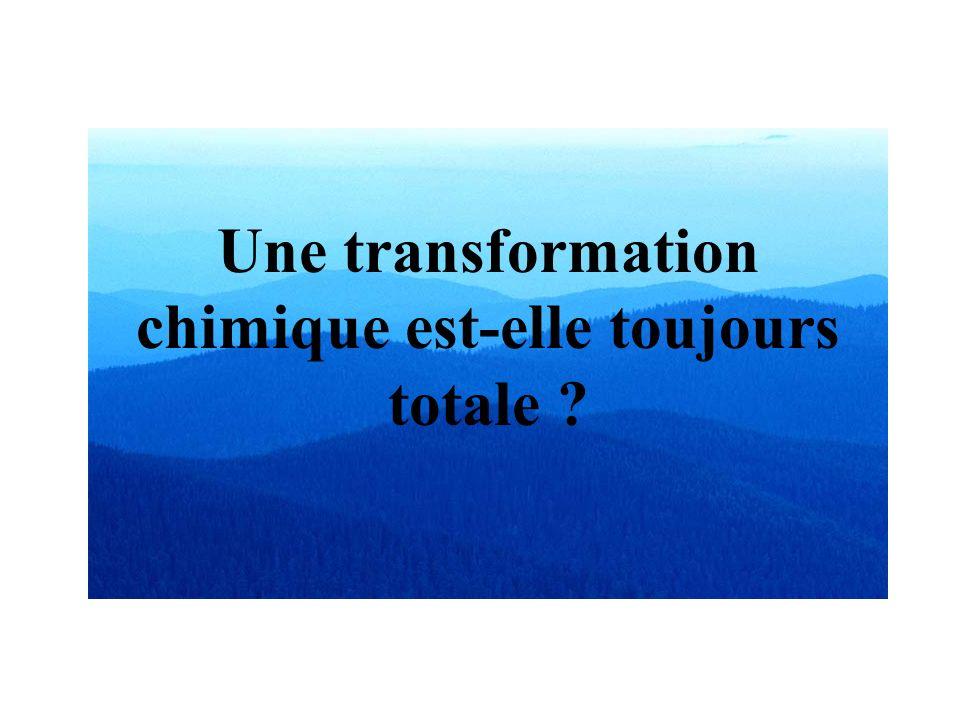 Une transformation chimique est-elle toujours totale