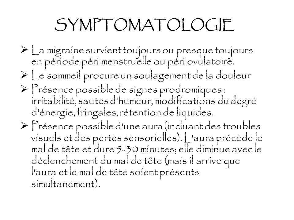 SYMPTOMATOLOGIE La migraine survient toujours ou presque toujours en période péri menstruelle ou péri ovulatoire.