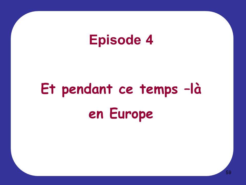Episode 4 Et pendant ce temps –là en Europe