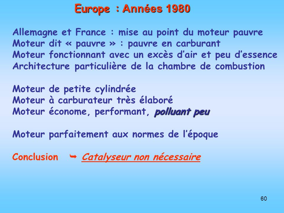 Europe : Années 1980 Allemagne et France : mise au point du moteur pauvre. Moteur dit « pauvre » : pauvre en carburant.