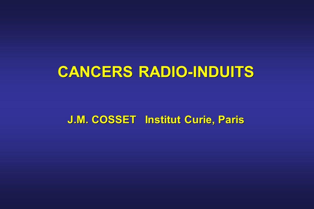 CANCERS RADIO-INDUITS J.M. COSSET Institut Curie, Paris