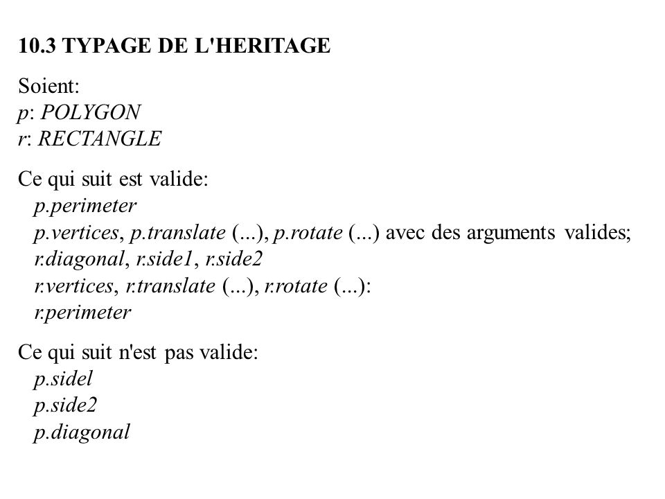 10.3 TYPAGE DE L HERITAGE Soient: p: POLYGON. r: RECTANGLE. Ce qui suit est valide: p.perimeter.