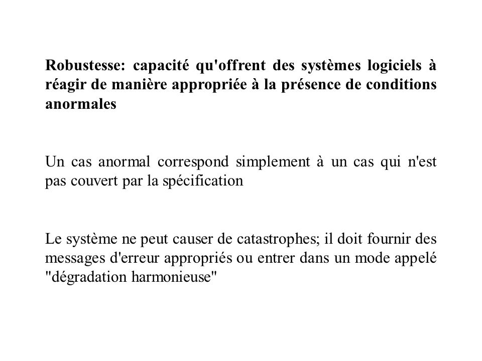 Robustesse: capacité qu offrent des systèmes logiciels à réagir de manière appropriée à la présence de conditions anormales