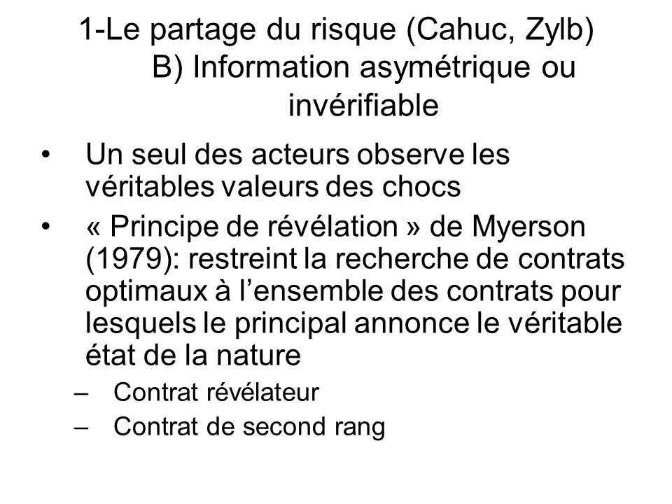 1-Le partage du risque (Cahuc, Zylb) B) Information asymétrique ou invérifiable