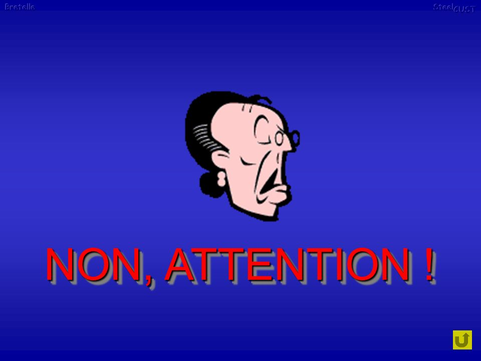 NON, ATTENTION !
