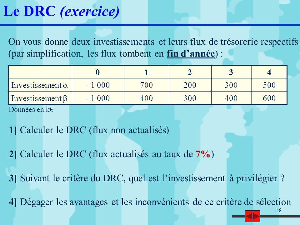 Le DRC (exercice)On vous donne deux investissements et leurs flux de trésorerie respectifs. (par simplification, les flux tombent en fin d'année) :