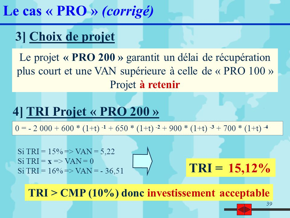 TRI > CMP (10%) donc investissement acceptable