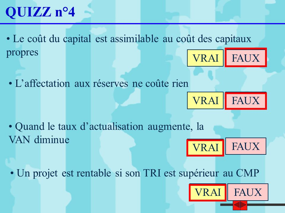 QUIZZ n°4Le coût du capital est assimilable au coût des capitaux propres. VRAI. FAUX. L'affectation aux réserves ne coûte rien.