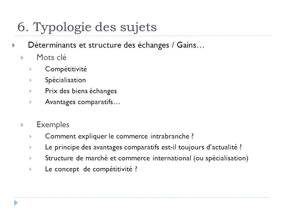 6. Typologie des sujets Déterminants et structure des échanges / Gains… Mots clé. Compétitivité. Spécialisation.