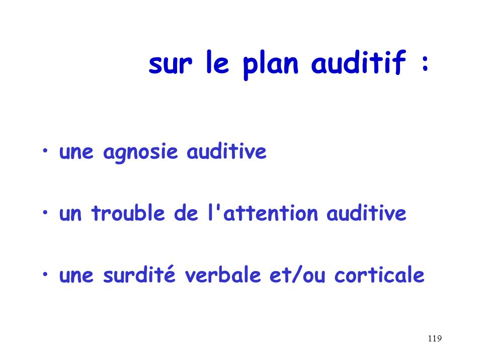 sur le plan auditif : une agnosie auditive