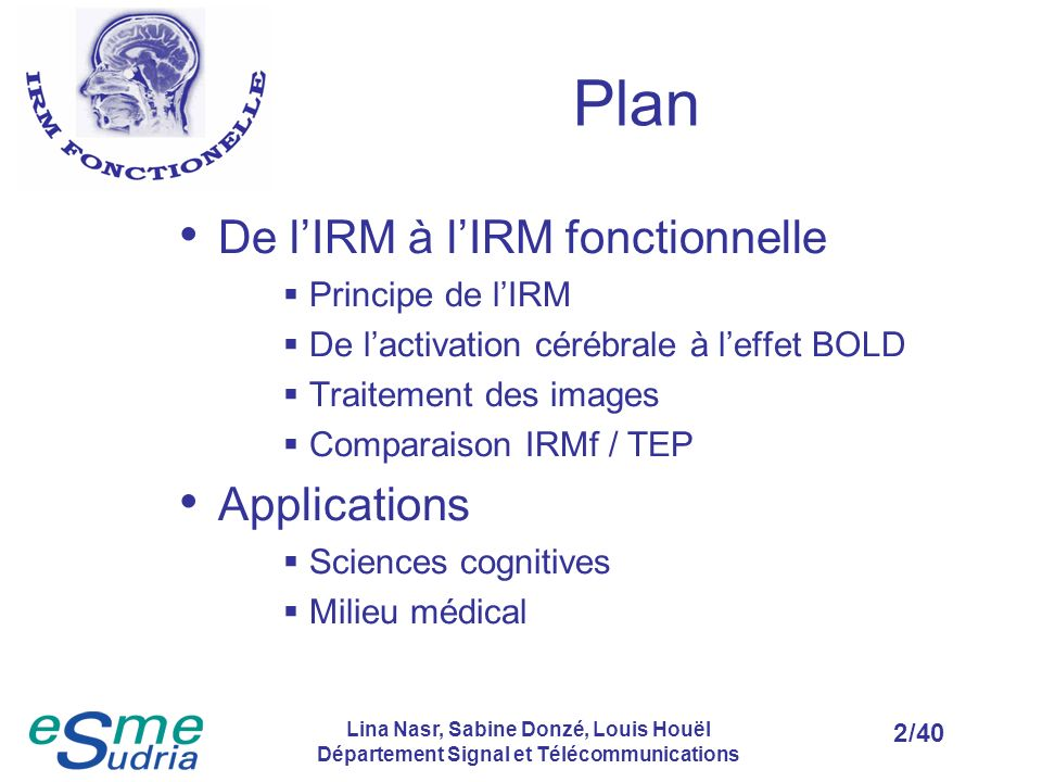 Plan De l'IRM à l'IRM fonctionnelle Applications Principe de l'IRM